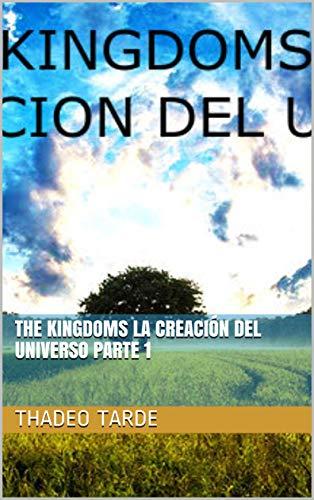 THE KINGDOMS   LA CREACIÓN DEL UNIVERSO   PARTE 1 por THADEO TARDE