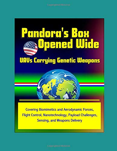 Pandora's Box Opened Wide: UAVs Carrying Genetic Weapons - Covering Biomimetics and Aerodynamic Forces, Flight Control, Nanotechnology, Payload Challenges, Sensing, and Weapons Delivery