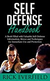 Self Defense Handbook: A Book Filled With Valuable Self-Defense Information, Moves and Techniques for Immediate Use and Protection