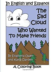 The Sad Cloud Who Wanted to Make Friends - A Coloring Book: Evalhena Stories: Volume 1 (Books For Kids - By Kids) by Evalena Owen (2013-07-18)