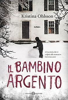 Il bambino argento (Italian Edition) by [Ohlsson, Kristina]