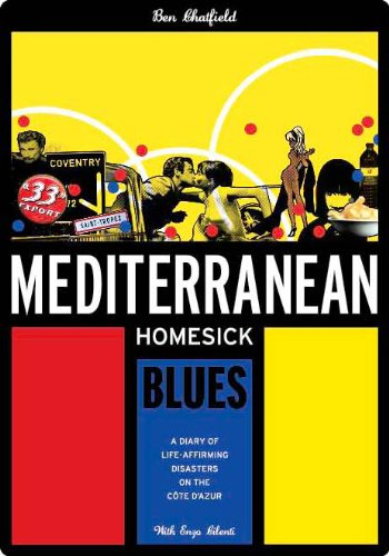 Mediterranean Homesick Blues: A Diary of Life-affirming Disasters on the Cote D'Azur (English Edition)