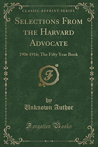 Selections From the Harvard Advocate: 1906 1916; The Fifty Year Book (Classic Reprint)