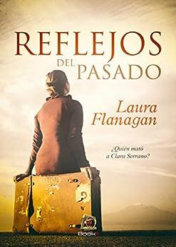 Reflejos del pasado (Spanish Edition) by [Flanagan, Laura, Flanagan, Laura]