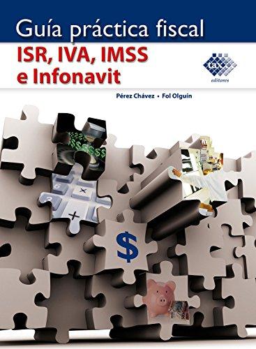 Guía práctica fiscal. ISR, IVA, IMSS e Infonavit 2017 por Pérez Chávez José