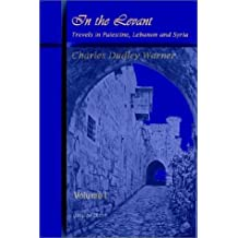 In the Levant, Travels in Palestine, Lebanon and Syria (volume 1)