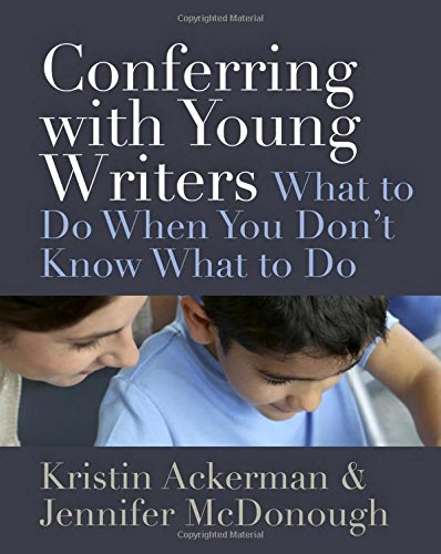 Conferring with Young Writers: What to Do When You Don't Know What To Do