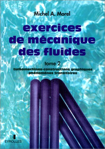 Exercices de mécanique des fluides, tome 2 : Turbomachines-constructions graphiques, phénomènes transtoires