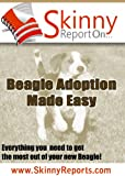 Beagle Adoption Made Easy: Everything you  need to get the most out of your new Beagle (Skinny Report) (English Edition)