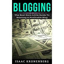 Blogging: The Best Little Darn Guide To Starting A Profitable Blog (Blogging For Profit Book 1) (English Edition)