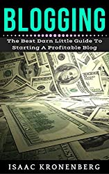 Blogging: The Best Little Darn Guide To Starting A Profitable Blog (Blogging For Profit Book 1)