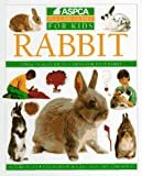 Rabbits: A Practical Guide to Caring for Your New Rabbit (ASPCA Pet Care Guides for Kids)