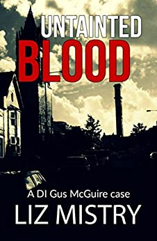 Untainted Blood ( DI Gus McGuire case Book 3) by [Mistry, Liz]