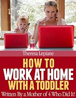 How To Work at Home With a Toddler (English Edition) von [Lepiane, Theresa]
