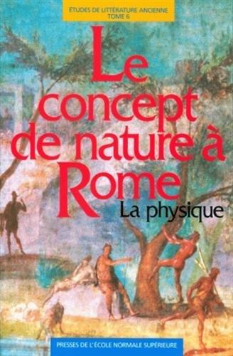 Le Concept de nature à Rome : La physique (actes du séminaire de philosophie romaine de l'Université de Paris XII-Val de Marne , 1992-1993)