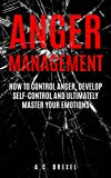 #10: Anger Management: How to Control Anger, Develop Self-Control and Ultimately Master Your Emotions (Self-Help, Anger Management, Stress, Emotions, Anxiety)