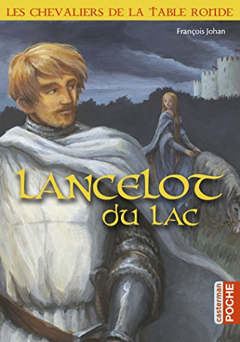 Les chevaliers de la Table ronde : Lancelot du lac