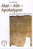 Abel - Abt - Apokalypse: Kleines Herkunftswörterbuch zu Bibel und Kirche