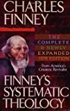 Finney's Systematic Theology: Lectures on Classes of Truths, Moral Government, the Atonement, Moral and Physical Depravity, Natural, Moral, and ... Sanctification, Election, Divine S