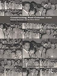 Constructing Post-Colonial India: National Character and the Doon School (Culture and Communication in Asia)