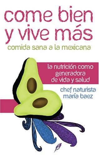 Descargar Libro Come Bien y Vive Mas/ Eat Well and Live More: Comida Sana a La Mexicana/ Healthy Food from Mexico de Maria Baez