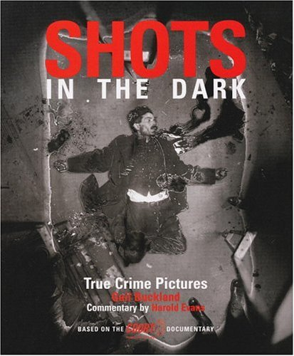 Shots in the Dark: Crime Photographs from Daguerrotype to Internet por Gail Buckland