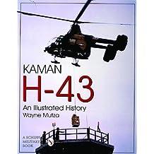 Kaman H-43: An Illustated History (Schiffer Military/Aviation History)