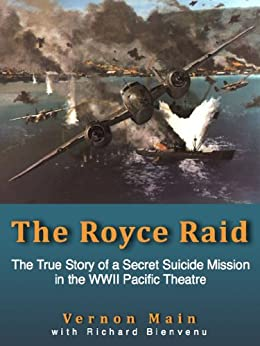 The Royce Raid - The True Story of a Secret Suicide Mission in the WWII Pacific Theatre by [Bienvenu, Richard, Vernon Main]