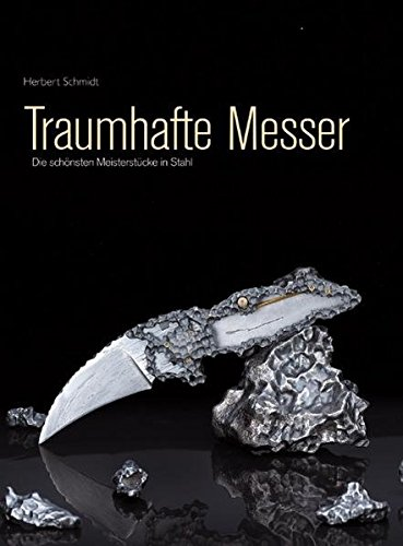 Traumhafte Messer: Die schönsten Meisterstücke in Stahl (Custom Messermacher)