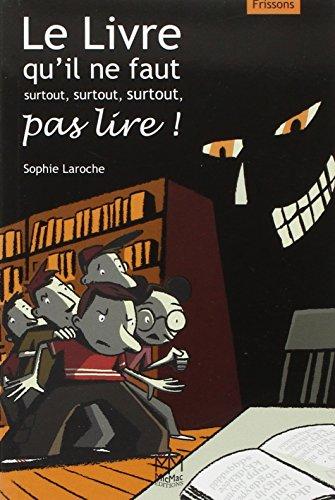 Le livre qu'il ne faut surtout, surtout, surtout pas lire ! par Sophie Laroche