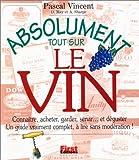 Telecharger Livres Absolument tout sur le vin Connaitre acheter garder servir et deguster Un guide vraiment complet a lire sans moderation (PDF,EPUB,MOBI) gratuits en Francaise