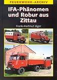 IFA-Phänomen und Robur aus Zittau: Die Geschichte der Feuerwehrfahrzeuge auf Granit, Garant und LO