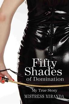 Fifty Shades of Domination - My True Story by [Mistress Miranda]