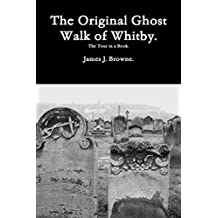 The Original Ghost Walk of Whitby-The Tour in a Book.