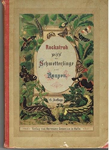 Buch der Schmetterlinge und Raupen. Eine Anleitung zur Anlage von Sammlungen und deren Behandlung