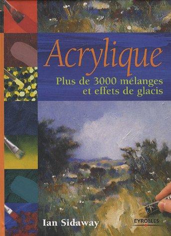 Acrylique : Plus de 3000 mélanges et effets de glacis
