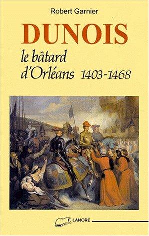 Dunois: Le bâtard d'Orléans, 1403-1468 par Robert Garnier