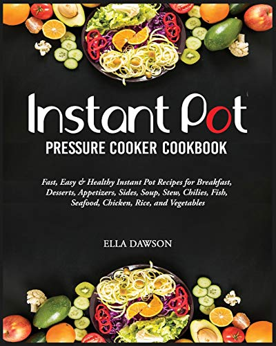 Canning Pot (Instant Pot Pressure Cooker Cookbook: Fast, Easy and Healthy Instant Pot Recipes for Breakfast, Desserts, Appetizers, Sides, Soup, Stew, Chilies, ... Desserts, Lunch and Dinner 2019, Band 4))
