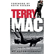 Terry Mac: Living For The Moment: My Autobiography (English Edition)