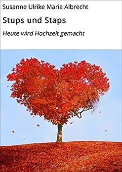 Stups und Staps: Heute wird Hochzeit gemacht (German Edition) by [Albrecht, Susanne Ulrike Maria]