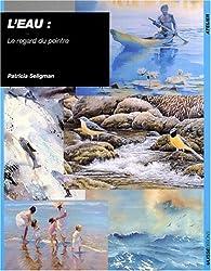 L'eau : Le regard du peintre
