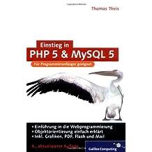 Einstieg in PHP 5 und MySQL 5: Für Einsteiger in die Webprogrammierung (Galileo Computing) by Thomas Theis (2006-09-28)