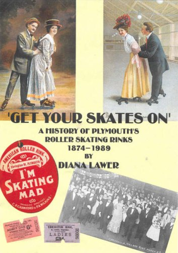 Get Your Skates On!: A History of Plymouth's Roller Skating Rinks - 1874-1989 por Diana Lawer
