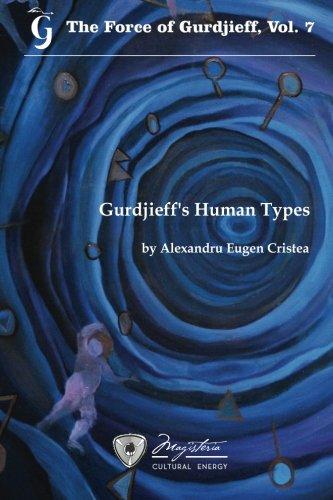 Gurdjieff's Human Types: Volume 7 (The Force of Gurdjieff)