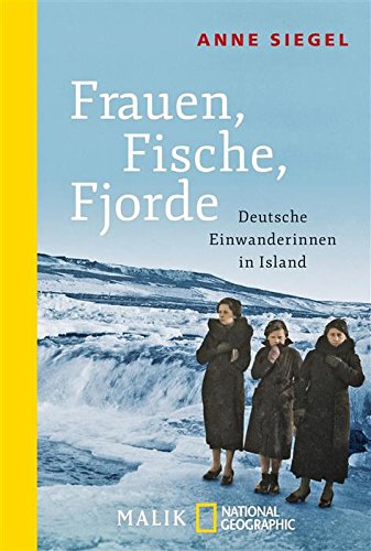 Frauen, Fische, Fjorde: Deutsche Einwanderinnen in Island von [Siegel, Anne]