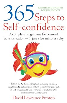 365 Steps to Self-Confidence 4th Edition: A Complete Programme for Personal Transformation - in Just a Few Minutes a Day by [Preston, David Lawrence]