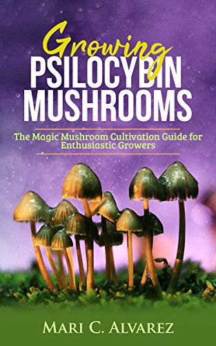 Growing Psilocybin Mushrooms: The Magic Mushroom Cultivation Guide for Enthusiastic Growers (English Edition)