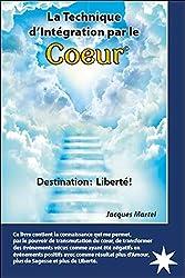 La Technique d'Intégration par le Coeur - Destination : Liberté !