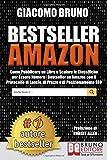 Bestseller Amazon: Come Pubblicare un Libro e Scalare le Classifiche per Essere Numero1 Bestseller su Amazon con il…