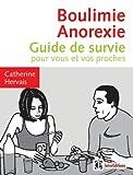 Boulimie Anorexie - Guide de survie pour vous et vos proches - 2e éd.